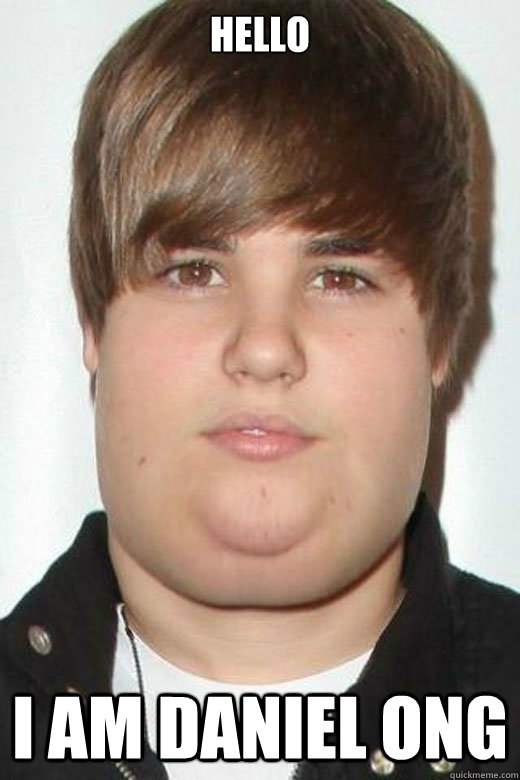 HELLO I AM DANIEL ONG  Fat Justin Bieber