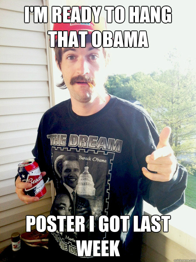 i'm ready to hang that obama poster i got last week Caption 3 goes here