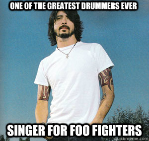 One of the greatest drummers ever Singer for foo fighters - One of the greatest drummers ever Singer for foo fighters  Good Guy Dave Grohl