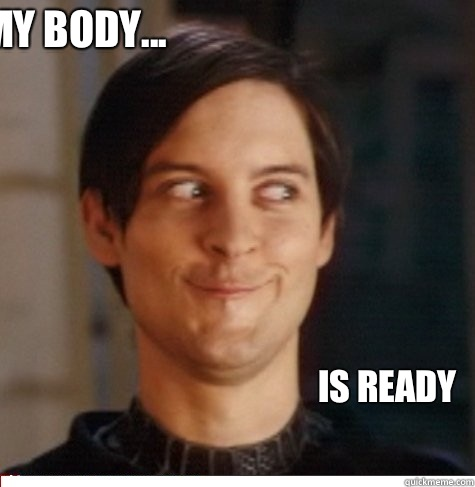 My Body... Is Ready - Creepy Tobey Maguire - Quickmeme