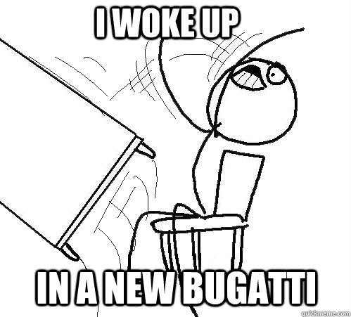 i woke up in a new bugatti