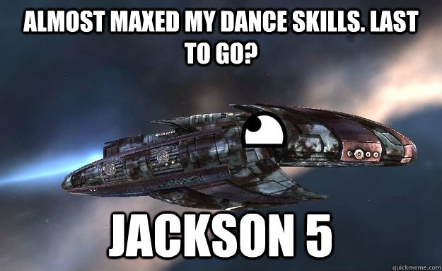 Almost maxed my Dance skills. Last to go? Jackson 5 - Almost maxed my Dance skills. Last to go? Jackson 5  Lol-Cruor