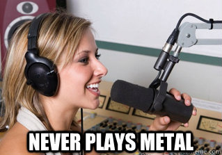 never plays metal -  never plays metal  scumbag radio dj
