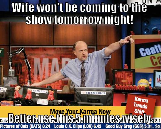 Wife Jokes - WIFE WON'T BE COMING TO THE SHOW TOMORROW NIGHT! BETTER USE THIS 5 MINUTES WISELY Mad Karma with Jim Cramer