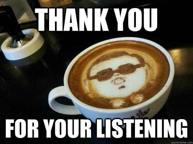 Funny Thank You For Listening Meme : Thank you for your listening gangam style latt quickmeme