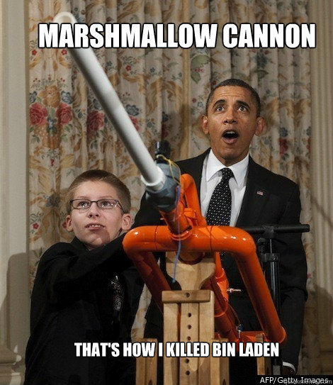 MARSHMALLOW CANNON THAT'S HOW I KILLED BIN LADEN - MARSHMALLOW CANNON THAT'S HOW I KILLED BIN LADEN  Obama Marshmallow