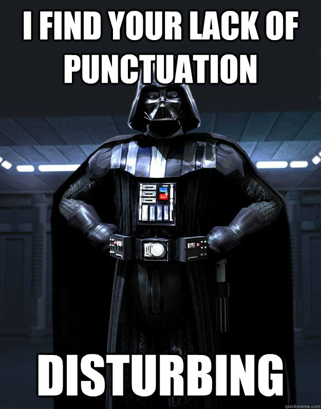 Funny Memes For Punctuation : I find your lack of punctuation disturbing darth vader