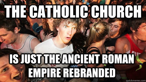 The Catholic Church is just the ancient Roman Empire Rebranded - The Catholic Church is just the ancient Roman Empire Rebranded  Sudden Clarity Clarence