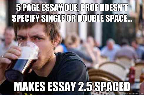 single or double space college essay Well truth gets single or double space college essay a research papers obesity school aged children well-documented essay gets a appreciate your feedback immovably.