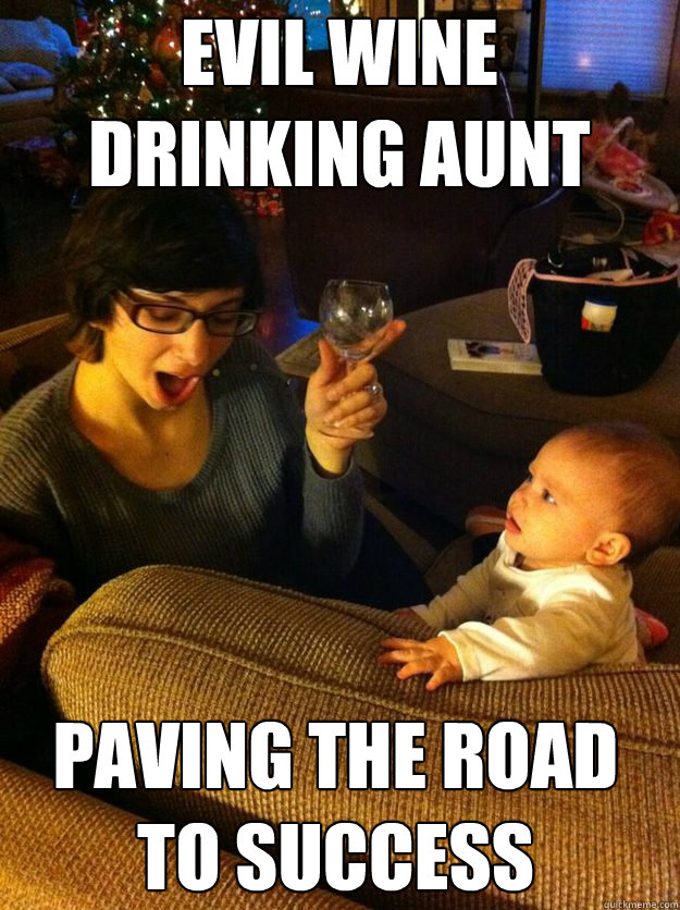 Funny Memes For Aunts : Evil wine drinking aunt paving the road to success