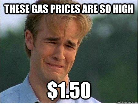 These gas prices are so high $1.50 - These gas prices are so high $1.50  1990s Problems