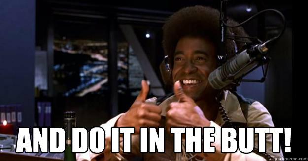 and do it in the butt! -  and do it in the butt!  Leon Phelps