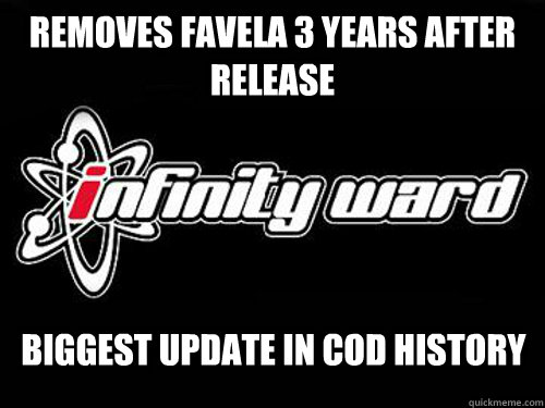 Removes Favela 3 years after release biggest update in COD history - Removes Favela 3 years after release biggest update in COD history  infinity ward