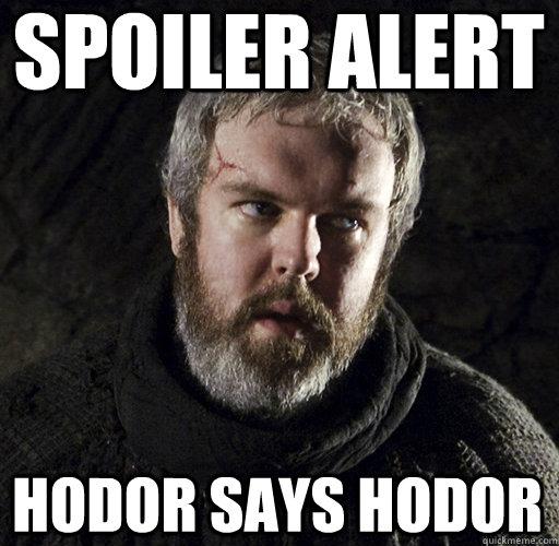 Spoiler Alert hodor says hodor  Hodor