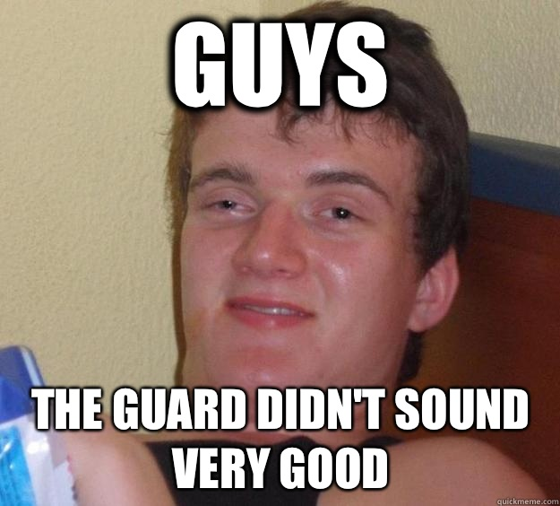 Guys The guard didn't sound very good - Guys The guard didn't sound very good  10 Guy