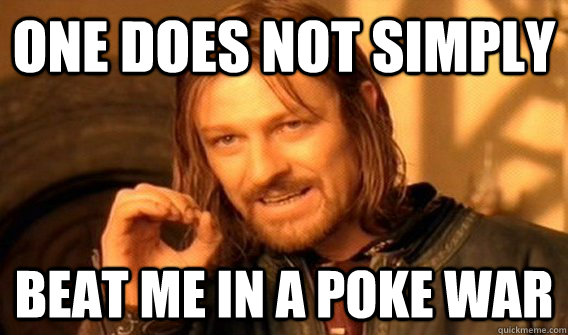 One does not simply Beat me in a poke war  Poke War