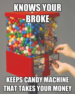 Knows Your Broke Keeps candy machine that takes your money
