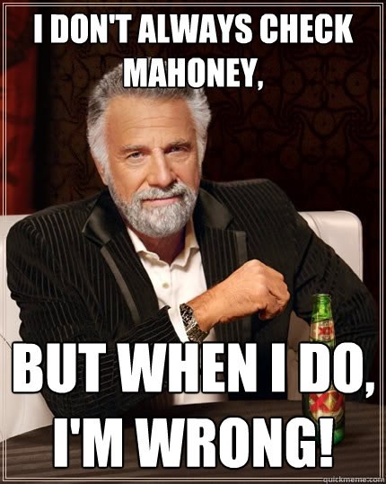 I don't always check mahoney, but when I do, I'm wrong!  The Most Interesting Man In The World