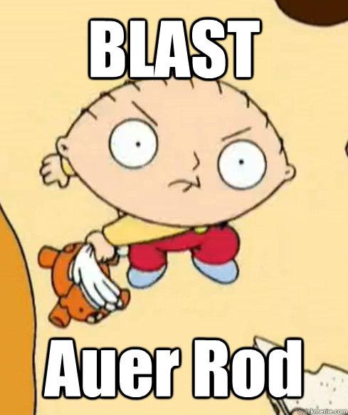 BLAST Auer Rod  Angry Stewie