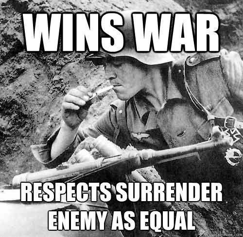 Wins war Respects surrender enemy as equal
