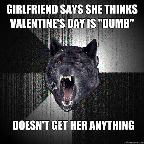 Girlfriend says she thinks valentine's day is