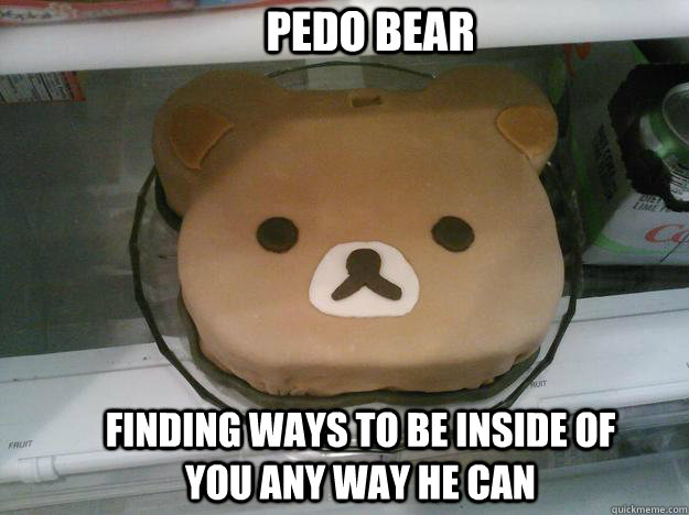 Pedo Bear Finding ways to be inside of you any way he can - Pedo Bear Finding ways to be inside of you any way he can  Misc