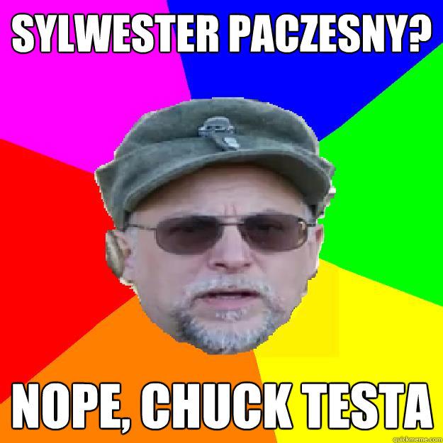 Sylwester Paczesny? Nope, Chuck Testa