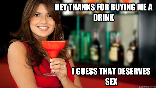 HEY THANKS FOR BUYING ME A DRINK I GUESS THAT DESERVES SEX  Sheltered no more