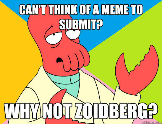 Can't think of a meme to submit? why not zoidberg?