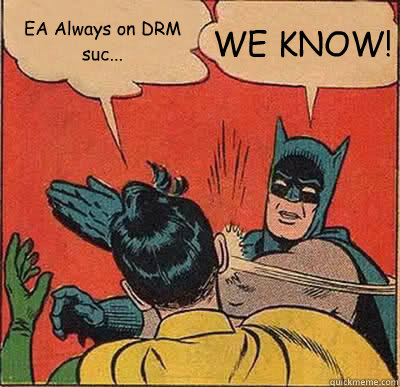 EA Always on DRM suc... WE KNOW! - EA Always on DRM suc... WE KNOW!  Batman Slapping Robin