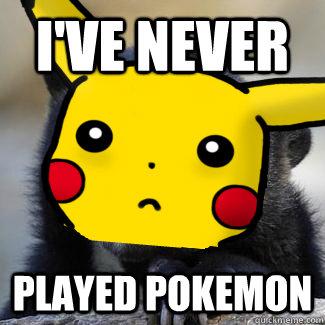 I've never played pokemon - I've never played pokemon  confession pikachu