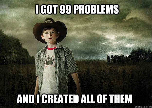 i got 99 problems and i created all of them - i got 99 problems and i created all of them  Carl Grimes Walking Dead