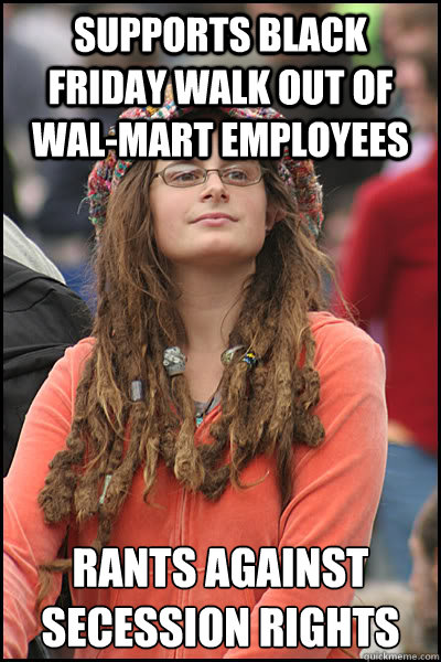Supports black friday walk out of wal-mart employees rants against secession rights - Supports black friday walk out of wal-mart employees rants against secession rights  College Liberal