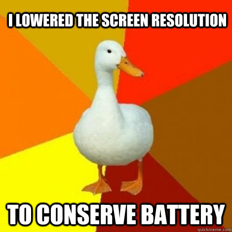 I lowered the screen resolution To conserve battery