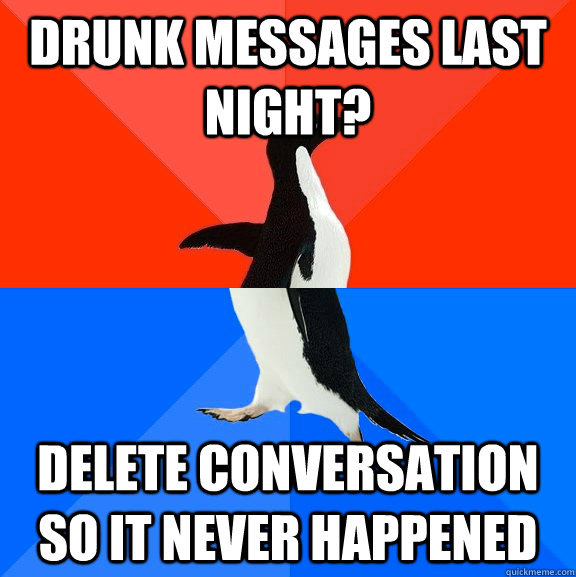 Drunk messages last night? Delete conversation so it never happened - Drunk messages last night? Delete conversation so it never happened  Socially Awesome Awkward Penguin