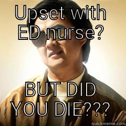 UPSET WITH ED NURSE? BUT DID YOU DIE??? Mr Chow