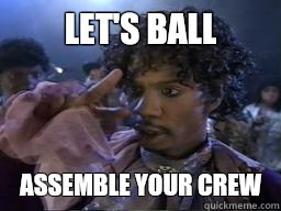 Let's ball assemble your crew
