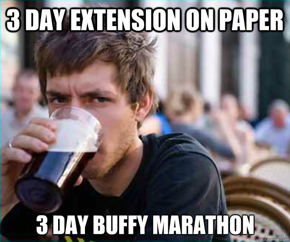 3 day extension on paper 3 day buffy marathon - 3 day extension on paper 3 day buffy marathon  Lazy College Senior