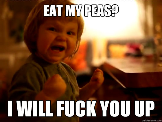 Eat my peas? I will fuck you up - Eat my peas? I will fuck you up  Devil girl