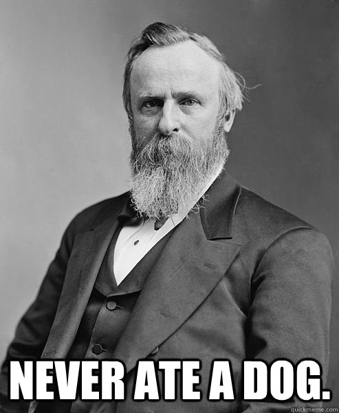 NEVER ATE A DOG.  hip rutherford b hayes