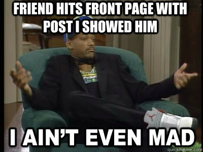 friend hits front page with post i showed him    Aint Even Mad Fresh Prince
