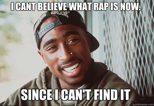I cant believe what rap is now. Since i can't find it - I cant believe what rap is now. Since i can't find it  SuperPac Shakur