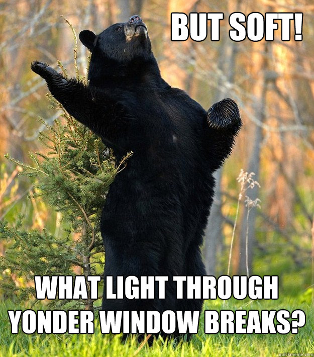 But soft! What light through yonder window breaks?