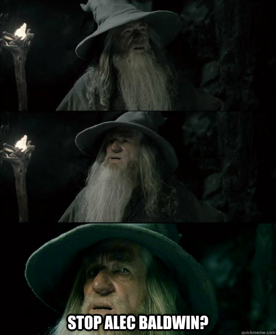 Stop Alec Baldwin? -  Stop Alec Baldwin?  Confused Gandalf