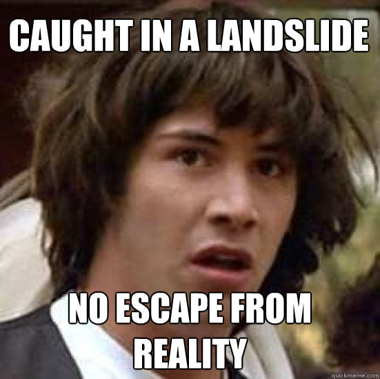 Image result for caught in a landslide no escape from reality gif