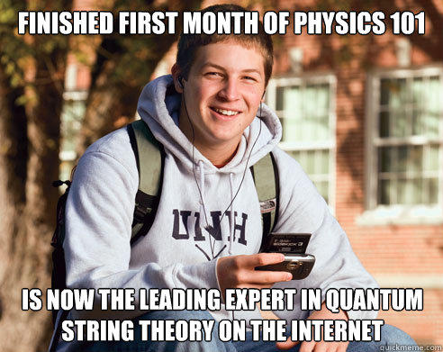 finished first month of physics 101 is now the leading expert in quantum string theory on the internet