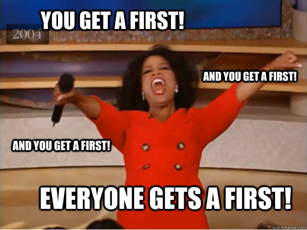 You get a First! everyone gets a first! and you get a first! and you get a first!  oprah you get a car