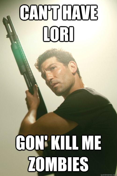 Can't have Lori Gon' Kill me Zombies