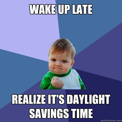 Wake up late Realize it's daylight savings time - Wake up late Realize it's daylight savings time  Success Kid