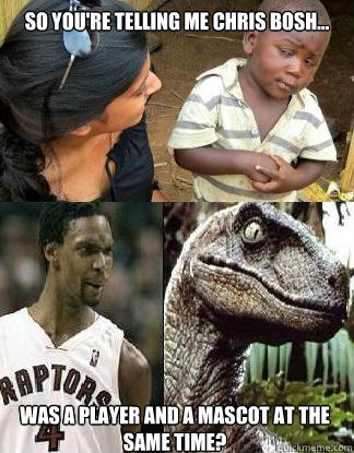 So you're telling me Chris Bosh... was a player and a mascot at the same time? - So you're telling me Chris Bosh... was a player and a mascot at the same time?  Chris Bosh Dinosaur Lookin Ass